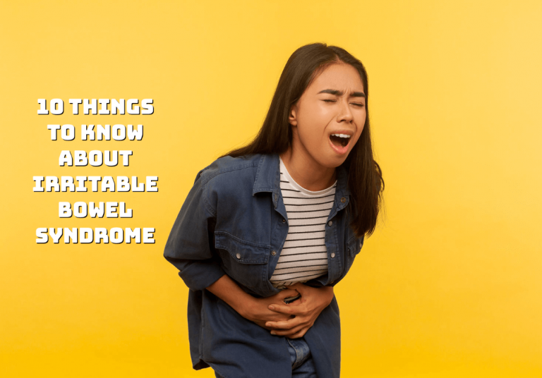 10 things to know about Irritable Bowel Syndrome